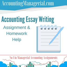 Accounting Essay Writing Assignment Homework Help